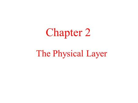 The Physical Layer Chapter 2. The Theoretical Basis for Data Communication a)Fourier Analysis b)Bandwidth-Limited Signals c)Maximum Data Rate of a Channel.