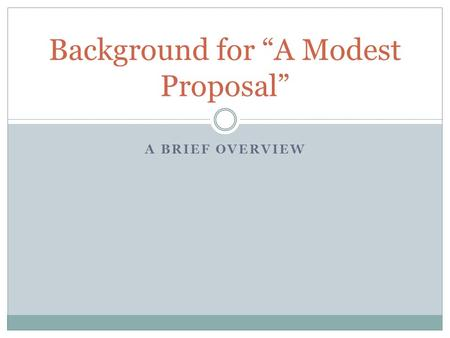 "A BRIEF OVERVIEW Background for ""A Modest Proposal"""