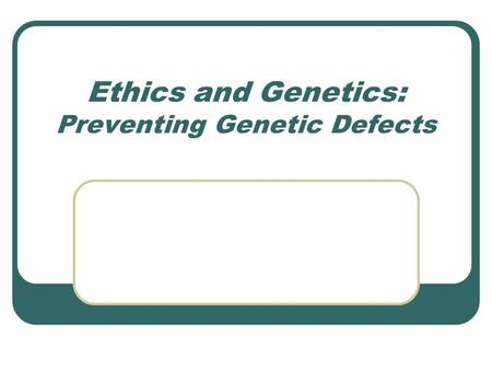 Ethics and Genetics: Preventing Genetic Defects. Quizzes Average of ALL students on quizzes (missing up to 8 quizzes): 86.8% (between A- and B+) Average.