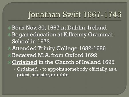  Born Nov. 30, 1667 in Dublin, Ireland  Began education at Kilkenny Grammar School in 1673  Attended Trinity College 1682-1686  Received M.A. from.