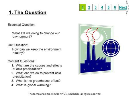 1. The Question Essential Question: What are we doing to change our environment? Unit Question: How can we keep the environment healthy? Content Questions: