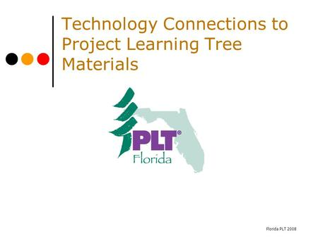 Florida PLT 2008 Technology Connections to Project Learning Tree Materials.