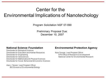 Center for the Environmental Implications of Nanotechology Program Solicitation NSF 07-590 Preliminary Proposal Due: December 10, 2007 National Science.