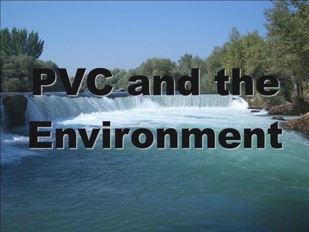 PVC and the Environment. Is PVC Good or Bad for the Environment? With growing awareness for the environment, the issue of whether or not vinyl/PVC products.