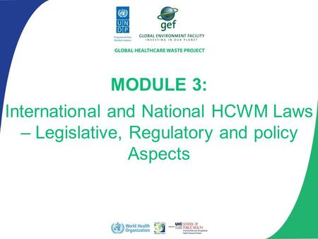 MODULE 3: International and National HCWM Laws – Legislative, Regulatory and policy Aspects.