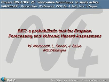 Quantifying long- and short-term volcanic hazard. Erice, 6-8 Nov. 2006 INGV BET: a probabilistic tool for Eruption Forecasting and Volcanic Hazard Assessment.