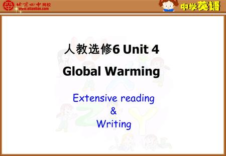 Extensive reading & Writing 人教选修 6 Unit 4 Global Warming.
