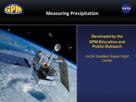 Measuring Precipitation Developed by the GPM Education and Public Outreach NASA Goddard Space Flight Center.