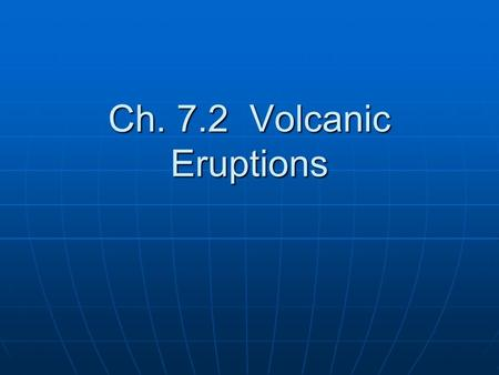 Ch. 7.2 Volcanic Eruptions. Two general types of lava. Two general types of lava. Mafic lava—dark when hardened; rich in iron and magnesium; usually thin.