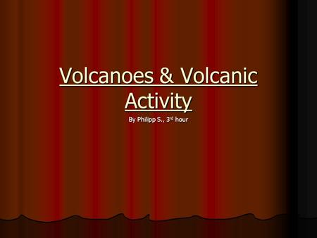 Volcanoes & Volcanic Activity By Philipp S., 3 rd hour.