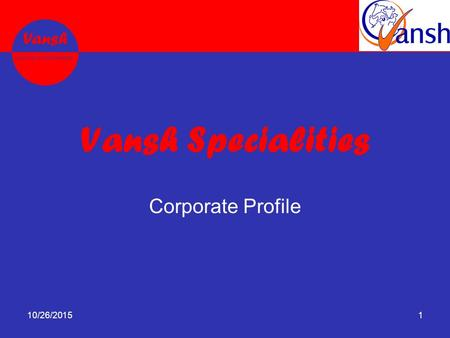 Vansh Leading in Nutraceuticals Vansh Specialities Corporate Profile 10/26/20151.