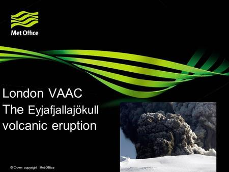© Crown copyright Met Office London VAAC The Eyjafjallajökull volcanic eruption.