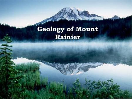 Geology of Mount Rainier. 14,410 feet high An active volcano that affects the weather, rivers, valleys, and habitats Formed by FIRE and ICE National Park.