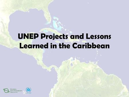 UNEP Projects and Lessons Learned in the Caribbean.