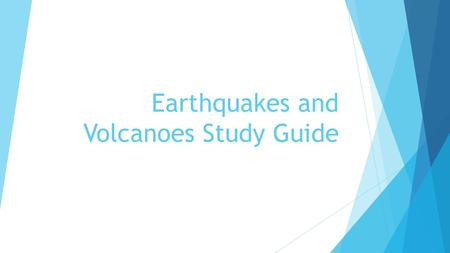 Earthquakes and Volcanoes STUDY GUIDE