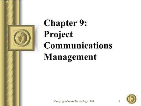 Copyright Course Technology 1999 1 Chapter 9: Project Communications Management.