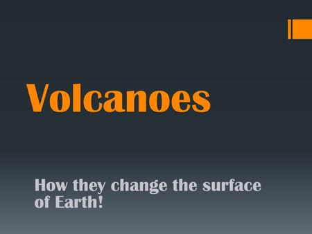 Volcanoes How they change the surface of Earth!. Before eruptionAfter Eruption Mt. Saint Helens A volcano is a weak spot in the crust where magma is expelled.