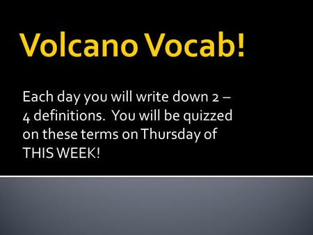 Each day you will write down 2 – 4 definitions. You will be quizzed on these terms on Thursday of THIS WEEK!