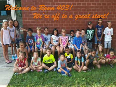 We're off to a great start! Welcome to Room 403!.