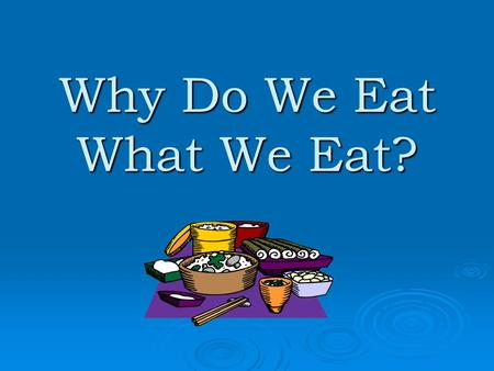 Why Do We Eat What We Eat?. Why are the following restaurants popular?  Thai Cuisine  Albreje  GNA  Santino's  Zuang Garden  Tokyo  Plaza Azteca.