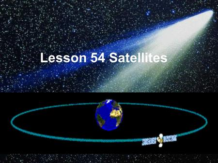 Lesson 54 Satellites. What was carried up into space on Oct. 15 th, 2003? Shen Zhou Ⅴ.