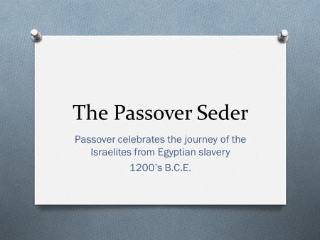 The Passover Seder Passover celebrates the journey of the Israelites from Egyptian slavery 1200's B.C.E.