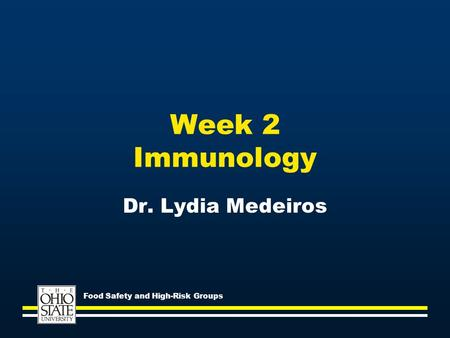 Week 2 Immunology Dr. Lydia Medeiros Food Safety and High-Risk Groups.