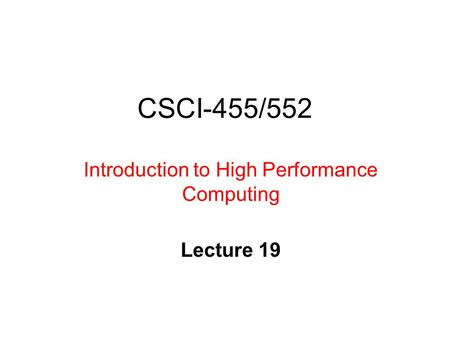 CSCI-455/552 Introduction to High Performance Computing Lecture 19.