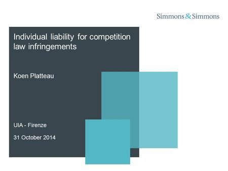 Individual liability for competition law infringements Koen Platteau UIA - Firenze 31 October 2014.