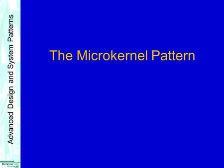 Advanced Design and System Patterns The Microkernel Pattern.