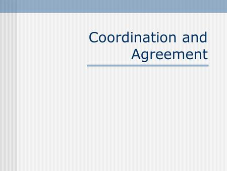Coordination and Agreement. Topics Distributed Mutual Exclusion Leader Election.