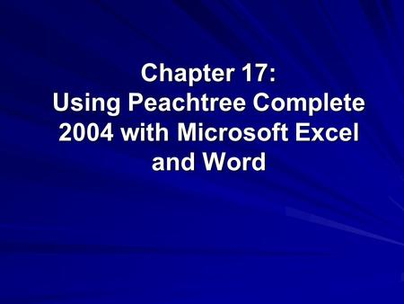 Chapter 17: Using Peachtree Complete 2004 with Microsoft Excel and Word.