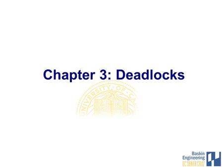 Chapter 3: Deadlocks. CMPS 111, Fall 2007 2 Overview ✦ Resources ✦ Why do deadlocks occur? ✦ Dealing with deadlocks Ignoring them: ostrich algorithm Detecting.