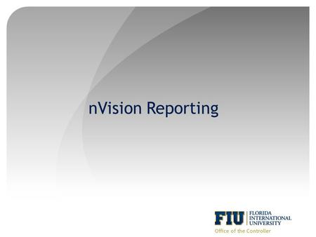 NVision Reporting Office of the Controller. Objective 1.Budget Inquiries & Budget Status Report 2.Overview of some useful Queries 3.nVision Financial.