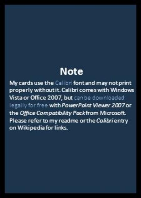 Note My cards use the Calibri font and may not print properly without it. Calibri comes with Windows Vista or Office 2007, but can be downloaded legally.