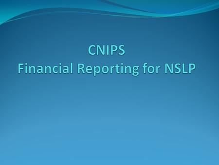 Financial Reporting to School and Community nutrition in CNIPS will be required twice yearly beginning February 1,2013 January-June reporting will be.