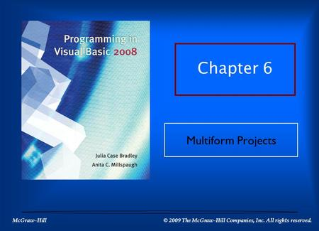 McGraw-Hill © 2009 The McGraw-Hill Companies, Inc. All rights reserved. Chapter 6 Multiform Projects.