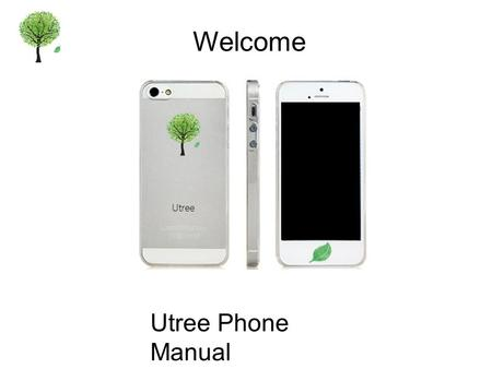 Welcome Utree Phone Manual. Intro Thankyou for purchasing our Utree mobile This user-guide has been specially designed to help you get to know the functions.