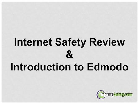 Internet Safety Review & Introduction to Edmodo. CONTENTS How to Stay Safe Online I. Social Networking & Edmodo II. Cyberbullying III.