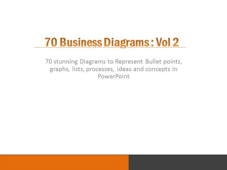 LOGO 70 stunning Diagrams to Represent Bullet points, graphs, lists, processes, ideas and concepts in PowerPoint.