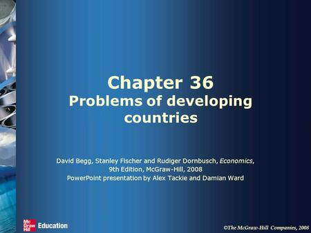 © The McGraw-Hill Companies, 2008 Chapter 36 Problems of developing countries David Begg, Stanley Fischer and Rudiger Dornbusch, Economics, 9th Edition,