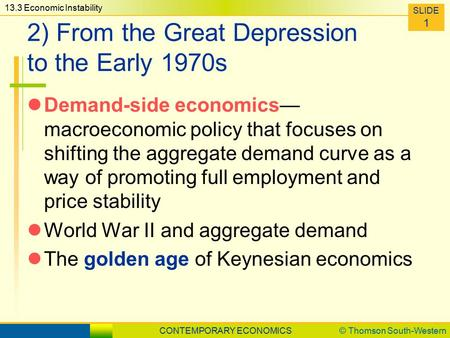 CONTEMPORARY ECONOMICS© Thomson South-Western 11.1 Estimating Gross Domestic Product SLIDE 1 13.3 Economic Instability SLIDE 1 2) From the Great Depression.