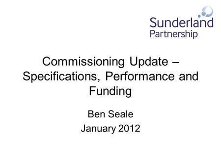 Commissioning Update – Specifications, Performance and Funding Ben Seale January 2012.