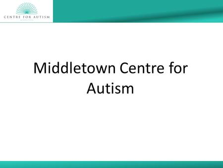 Middletown Centre for Autism. Project Brief  Development of a model of training provision which Promotes learning, social and positive behaviour in the.