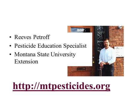 Reeves Petroff Pesticide Education Specialist Montana State University Extension.
