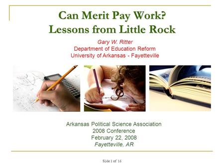 Can Merit Pay Work? Lessons from Little Rock Arkansas Political Science Association 2008 Conference February 22, 2008 Fayetteville, AR Gary W. Ritter Department.