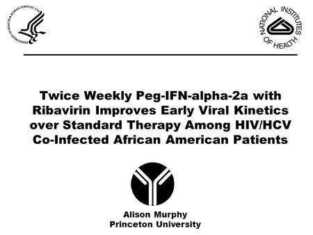 Twice Weekly Peg-IFN-alpha-2a with Ribavirin Improves Early Viral Kinetics over Standard Therapy Among HIV/HCV Co-Infected African American Patients Alison.