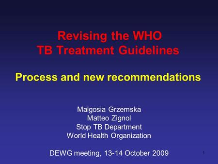 Revising the WHO TB Treatment Guidelines Process and new recommendations Malgosia Grzemska Matteo Zignol Stop TB Department World Health Organization DEWG.