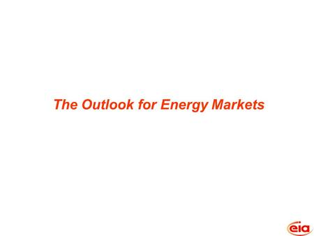 The Outlook for Energy Markets.  World oil markets have become increasingly tight since 2003.  Global demand growth, fed by worldwide economic growth,
