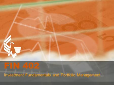 FIN 402 Investment Fundamentals and Portfolio Management.